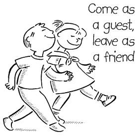 Come as a guest, leave as a friend.
